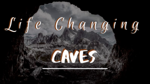 Life Changing Caves