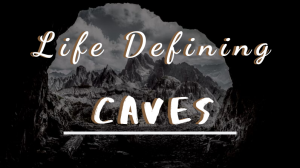 Life Defining Caves