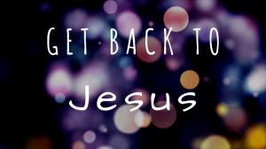 Get Back To Jesus