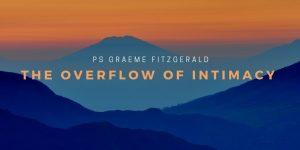 2019 Oct 27th_ GraemeFitzgerald_The Overflow of Intimacy