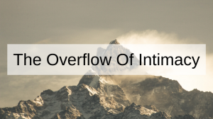 The Overflow Of Intimacy